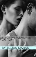 Executive Pleasures: Volume I Jillian Marks