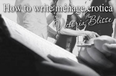 How to write menage erotica by Victoria Blisse