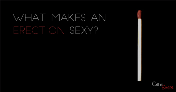 what makes an erection sexy