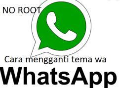 Cara Mengganti Tema WhatsApp Mudah Terbaru Tanpa Root