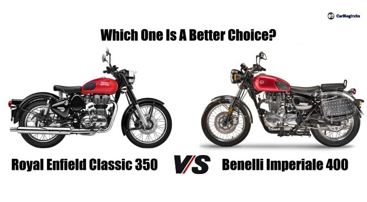 Royal Enfield Classic 350 Vs Benelli Imperiale 400- Which