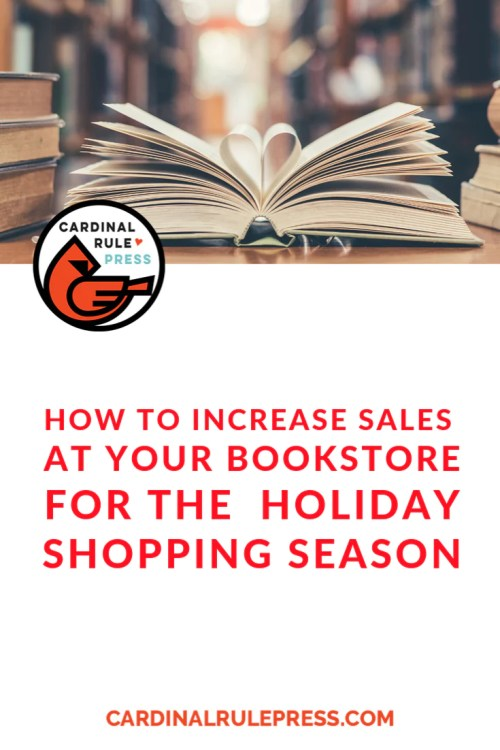 How To Increase Sales At Your BookStore For The Holiday Shopping Season-it is time to start thinking about optimizing your bookstore for the holiday shopping rush by creating a guided shopping experience. In addition to highlighting books by putting them on display, it's the perfect time of year to incorporate gifts for booklovers into the mix. #Booksellers #Librarians #HowToIncreaseSales #CardinalRulePress
