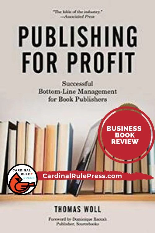 Business Book Review-Publishig for Profit-This book is like the bible to the publishing industry. It has all the ins and outs of what it takes to be a successful company that is built on a strong foundation. #BusinessBookReview #PublishingForProfit #CardinalRulePress