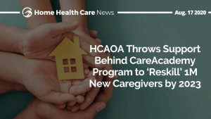 Home Health Care News: HCAOA Throws Support Behind CareAcademy Program to 'Reskill' 1M New Caregivers by 2023