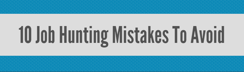 10 Job Hunting Mistakes To Avoid