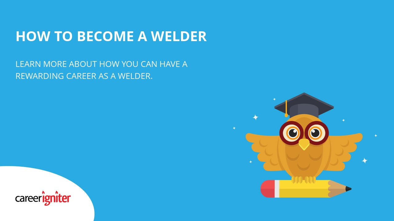 Job Outlook For Welders How To Become A Welder Career Igniter