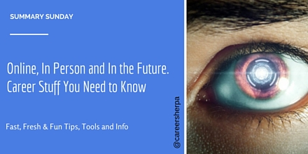 Online, In Person and In the Future. Career Stuff You Need to Know@careersherpa