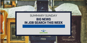 Summary Sunday: Big News In Job Search This Week