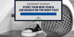 Summary Sunday: Start Your New Year and Job Search On the Right Foot