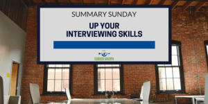 Summary Sunday: Up Your Interviewing Skills
