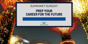 Summary Sunday: Prep Your Career For The Future