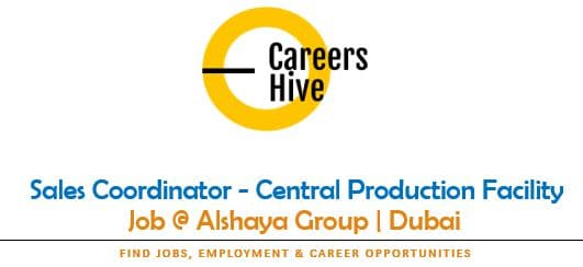 Sales Coordinator - Central Production Facility   Alshaya Jobs in UAE