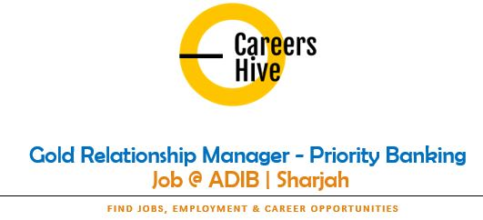 ADIB Bank Jobs in UAE | Gold Relationship Manager - Priority Banking