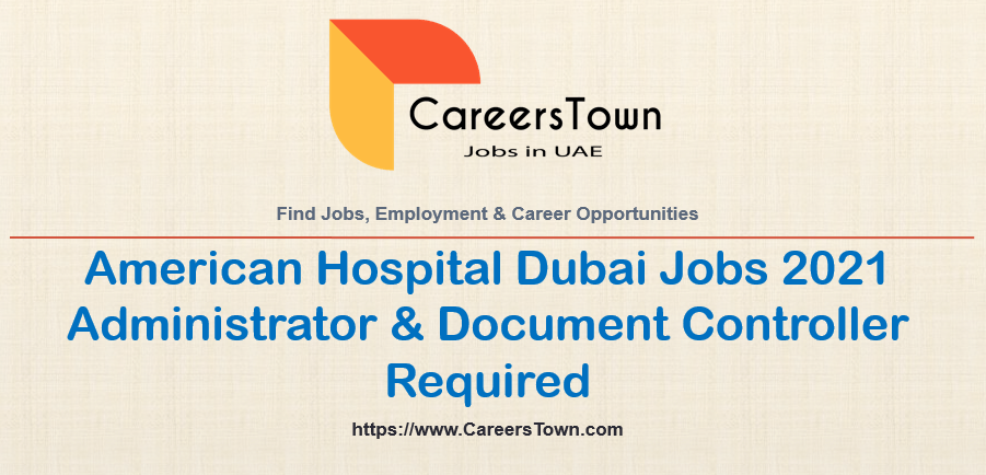 Administrator and Document Controller Jobs in American Hospital Dubai