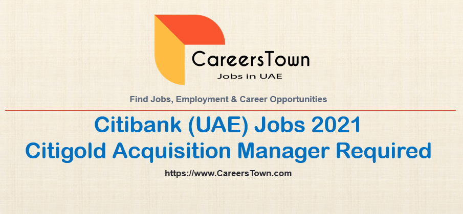 Citigold Acquisition Manager Jobs in Abu Dhabi   Citibank Careers