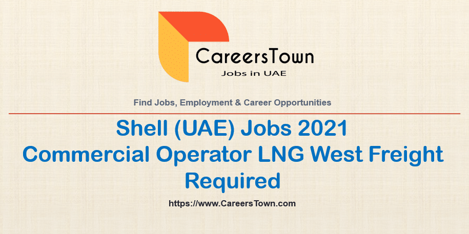 Commercial Operator LNG West Freight   Shell Jobs in Dubai