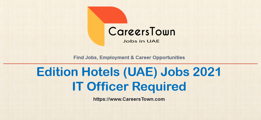 IT Officer Jobs in Abu Dhabi | Edition Hotels Careers