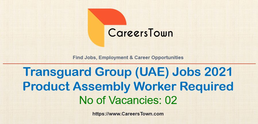 Product Assembly Worker Jobs in Abu Dhabi   Transguard Group Jobs