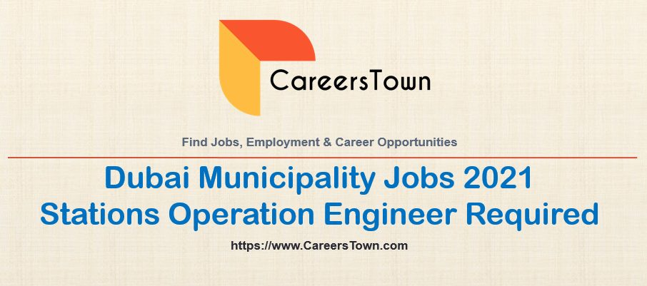 Stations Operation Engineer Jobs in Government of Dubai 2021