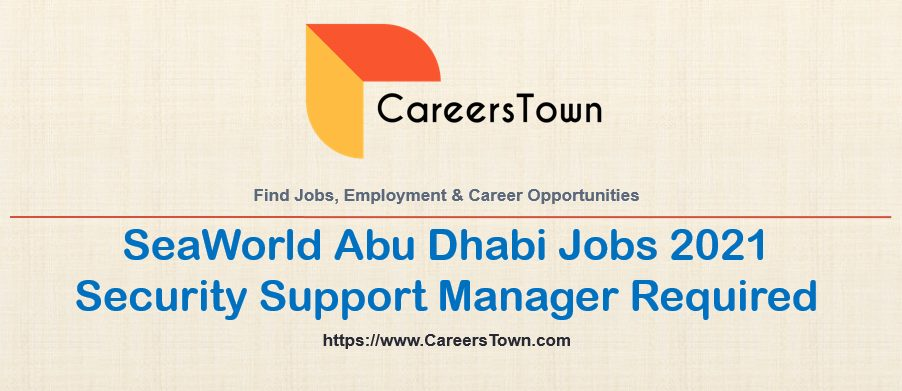 Security Support Manager Jobs in SeaWorld Abu Dhabi 2021