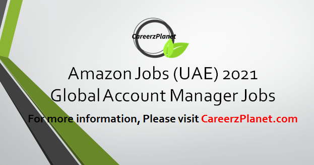 Global Account Manager Jobs in UAE 09 Apr 2021