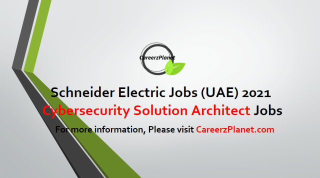 Cybersecurity Solution Architect - Global Jobs in UAE 24 Apr 2021