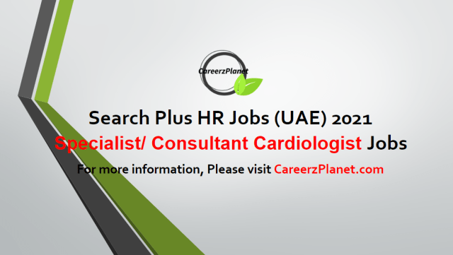 Specialist/ Consultant Cardiologist Jobs in UAE 08 May 2021