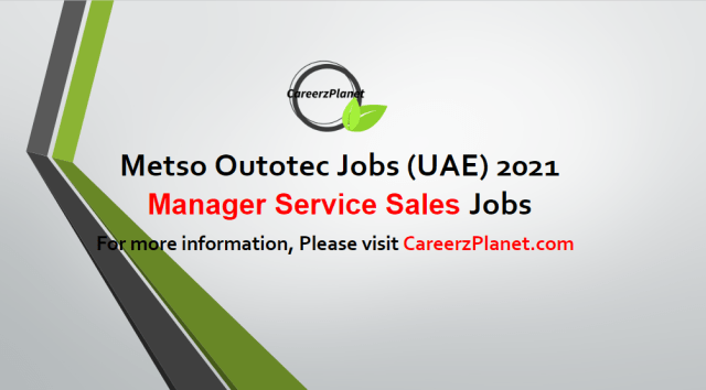 Career Opportunities: Manager Service Sales-  Jobs UAE 03 May 2021