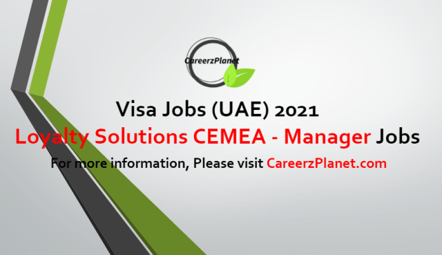 Loyalty Solutions CEMEA - Manager Jobs in UAE 26 Jun 2021