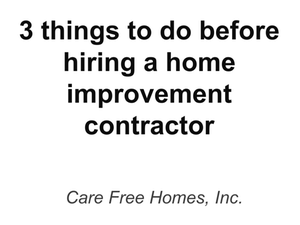 3 Things To Do Before You Hire a Home Improvement Contractor