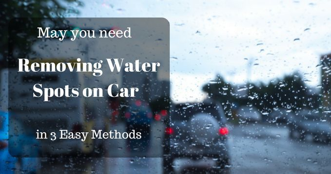 Removing water spots on your cars - Care my cars