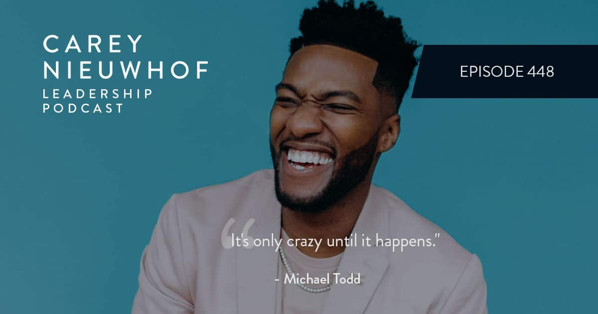 CNLP 448: Michael Todd on the Backstory to His Drive and Success, Lessons from Taking 103 Days Off Leadership, and How Crazy Faith Works