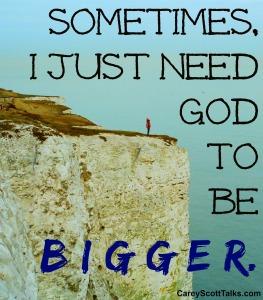 Need God to be bigger