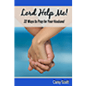 Lord Help Me! 32 Ways to Pray for Your Husband (eBook)