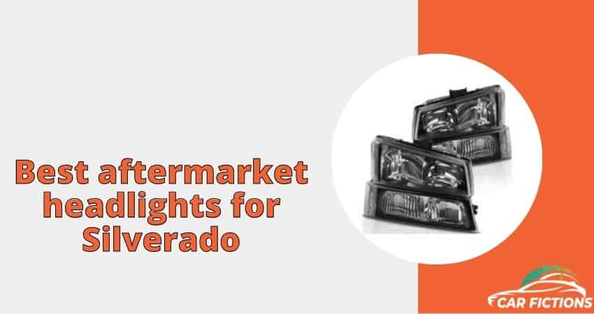 Best aftermarket headlights for Silverado