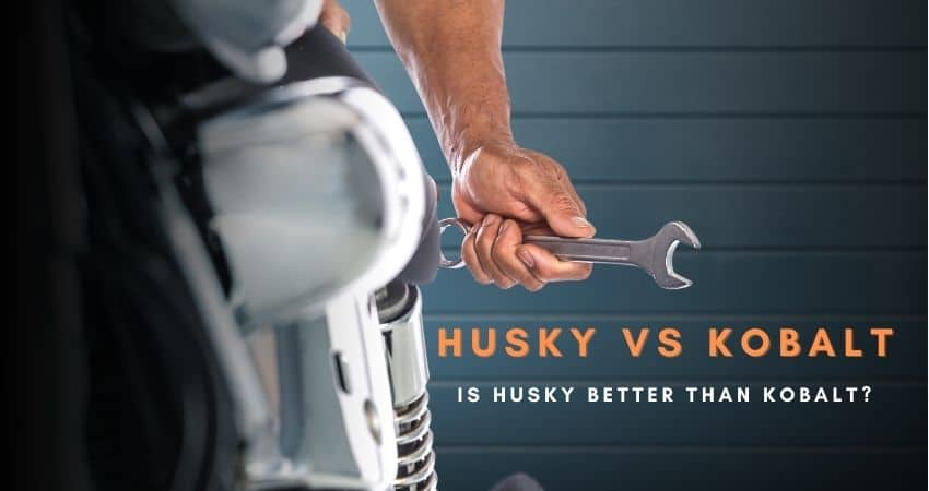 Husky vs Kobalt Is Husky Better Than Kobalt