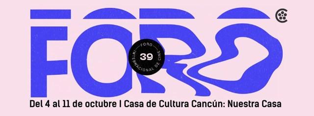 EL 39 FORO INTERNACIONAL DE CINE  DE LA CINETECA NACIONAL  AHORA EN CANCÚN