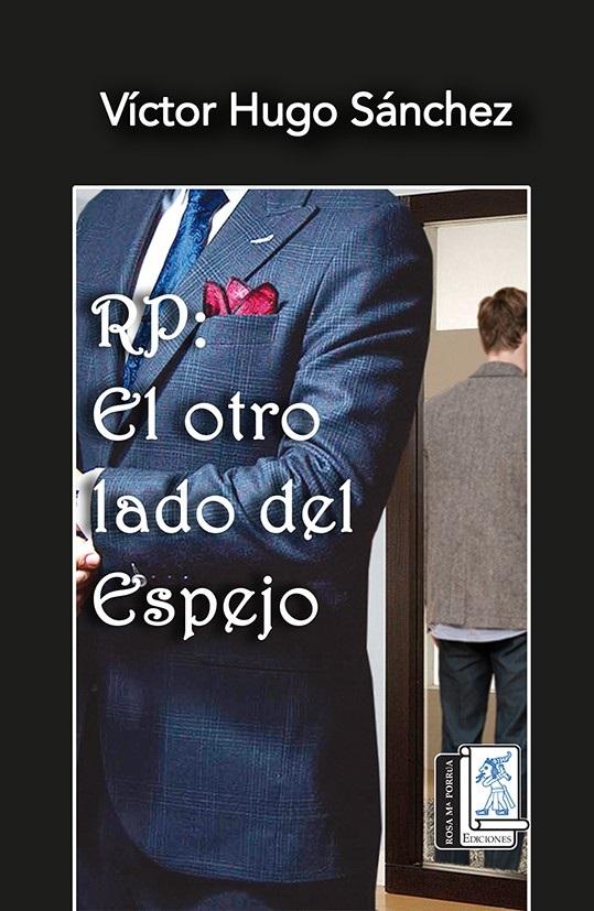 """Rosa María Porrúa Ediciones confirma el lanzamiento de """"RP: el otro lado del espejo"""", del periodista Víctor Hugo Sánchez @RHijodevecino"""