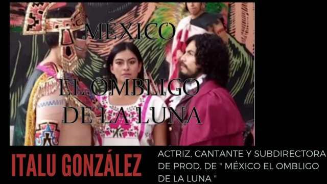 """Italu González, actriz mexicana en entrevista nos cuenta sobre """";México, el ombligo de la luna"""""""
