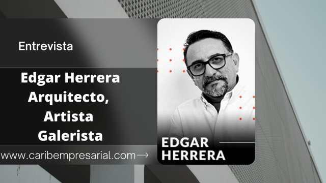 Edgar Herrera, Arquitecto y galerista en entrevista
