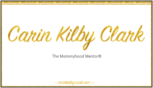 Carin Kilby Clark | carinkilbyclark.com The Mommyhood Mentor®