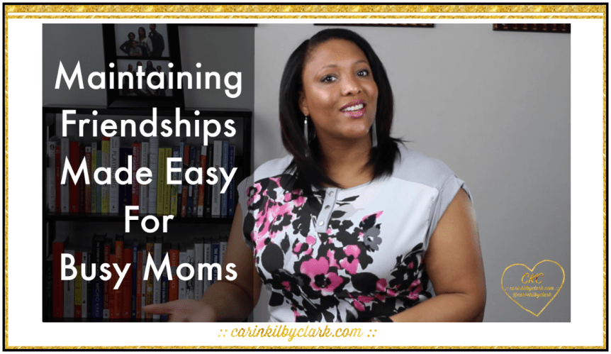 Maintaining Friendships Made Easy For Busy Moms via @carinkilbyclark