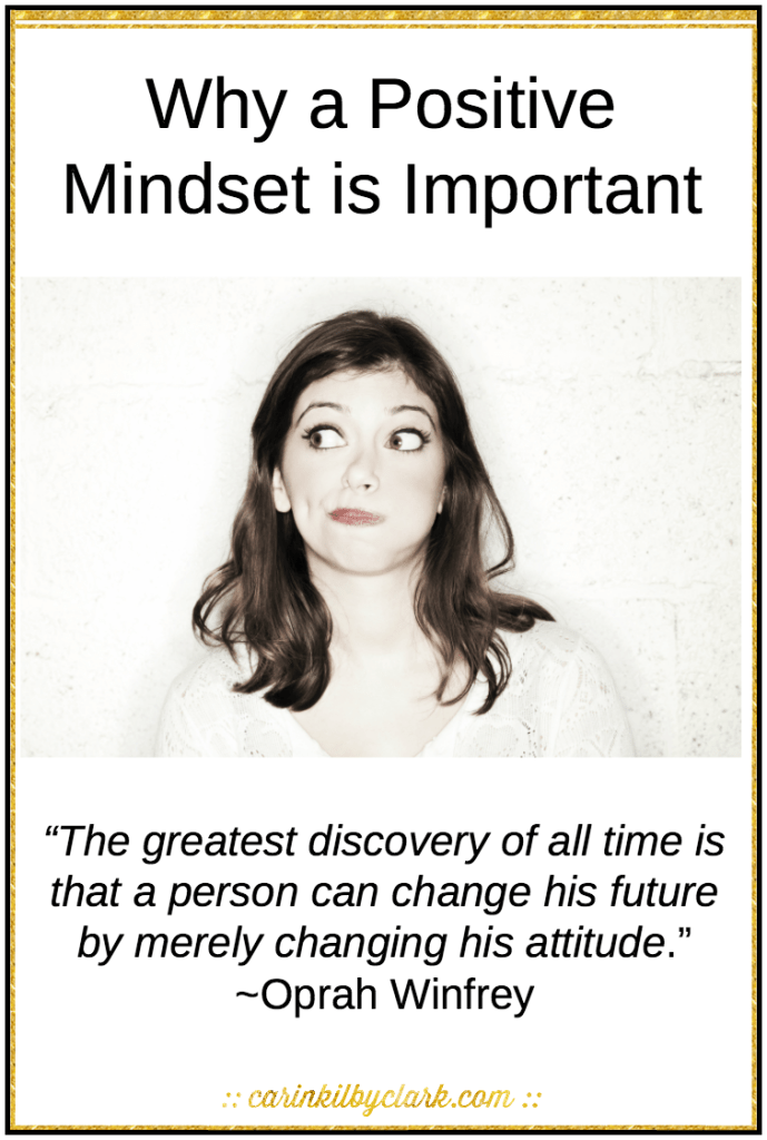 Why a Positive Mindset is Important via @carinkilbyclark