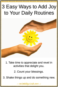 3 Easy Ways to Add Joy to Your Daily Routines via @carinkilbyclark