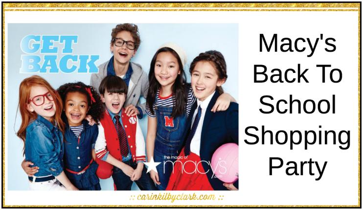 Macy's Back To School Shopping Party via @carinkilbyclark
