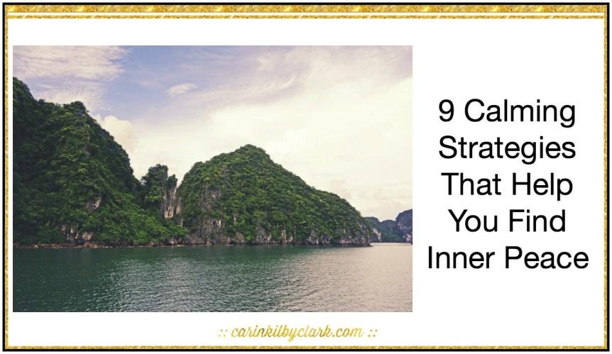 9 Calming Strategies That Help You Find Inner Peace via @carinkilbyclark