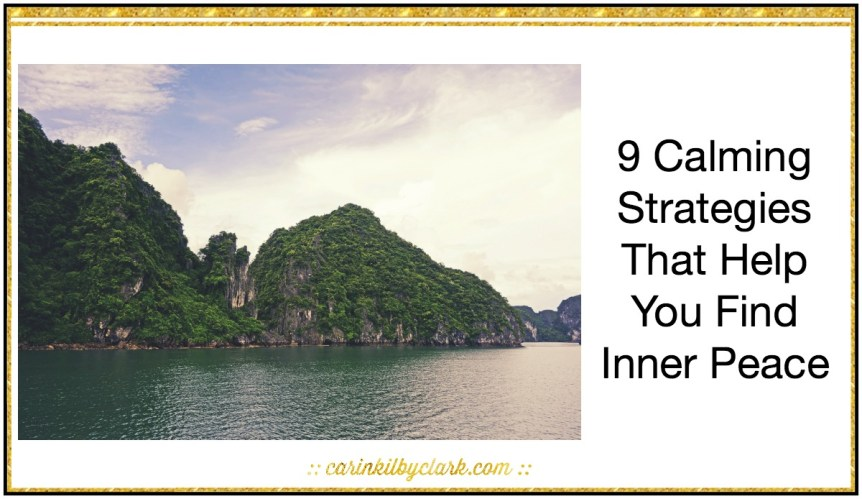 9 Calming Strategies That Help You Find Inner Peace via @carinkilbyclark