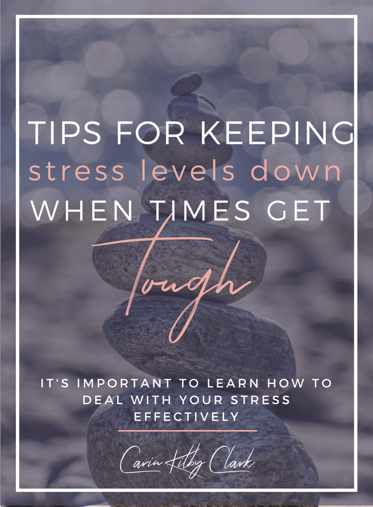 Tips for Keeping Stress Levels Down When Times Get Tough