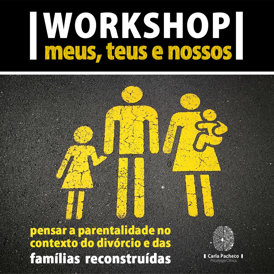 Workshop Meus, Teus e Nossos - Pensar a parentalidade no contexto do divorcio e das famílias reconstruídas. 17 de novembro Lisboa