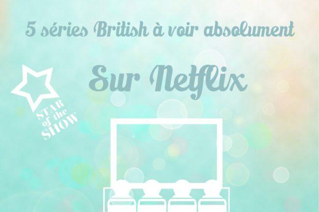 5 séries british uk a absolument voir sur netflix